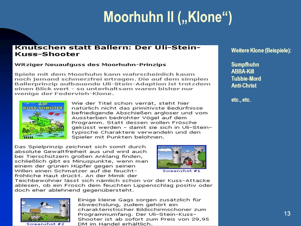 13 Moorhuhn II (Klone) Weitere Klone (Beispiele): Sumpfhuhn ABBA-Kill Tubbie-Mord Anti-Christ etc., etc.
