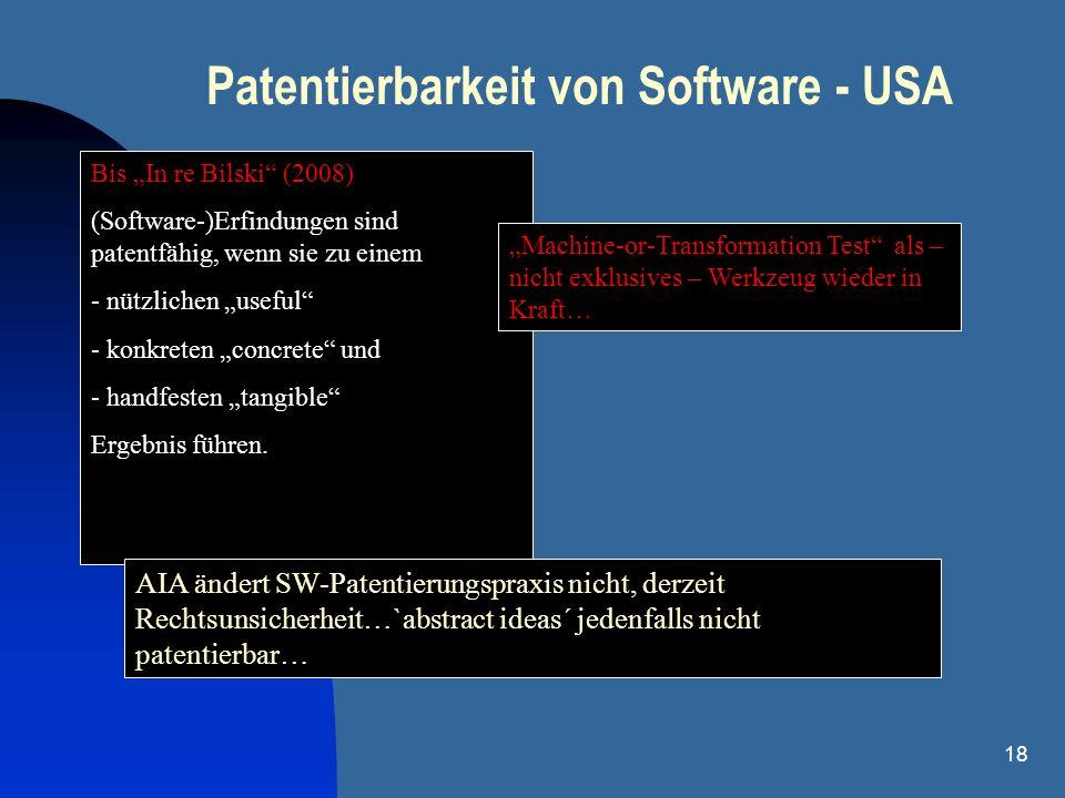 18 Patentierbarkeit von Software - USA Bis In re Bilski (2008) (Software-)Erfindungen sind patentfähig, wenn sie zu einem - nützlichen useful - konkre