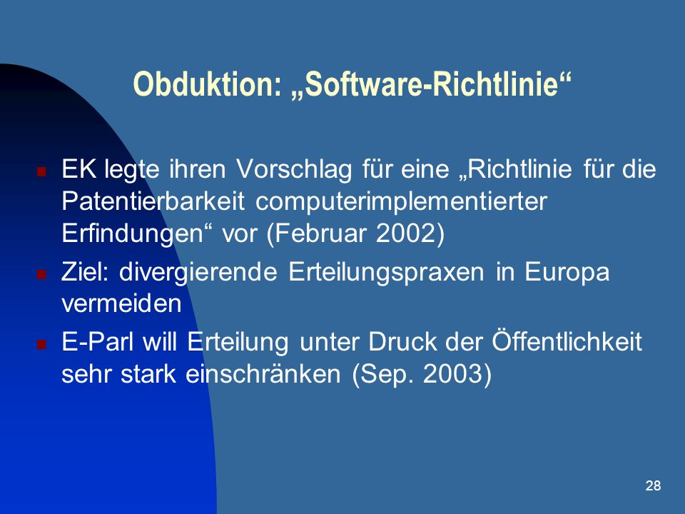 28 Obduktion: Software-Richtlinie EK legte ihren Vorschlag für eine Richtlinie für die Patentierbarkeit computerimplementierter Erfindungen vor (Febru