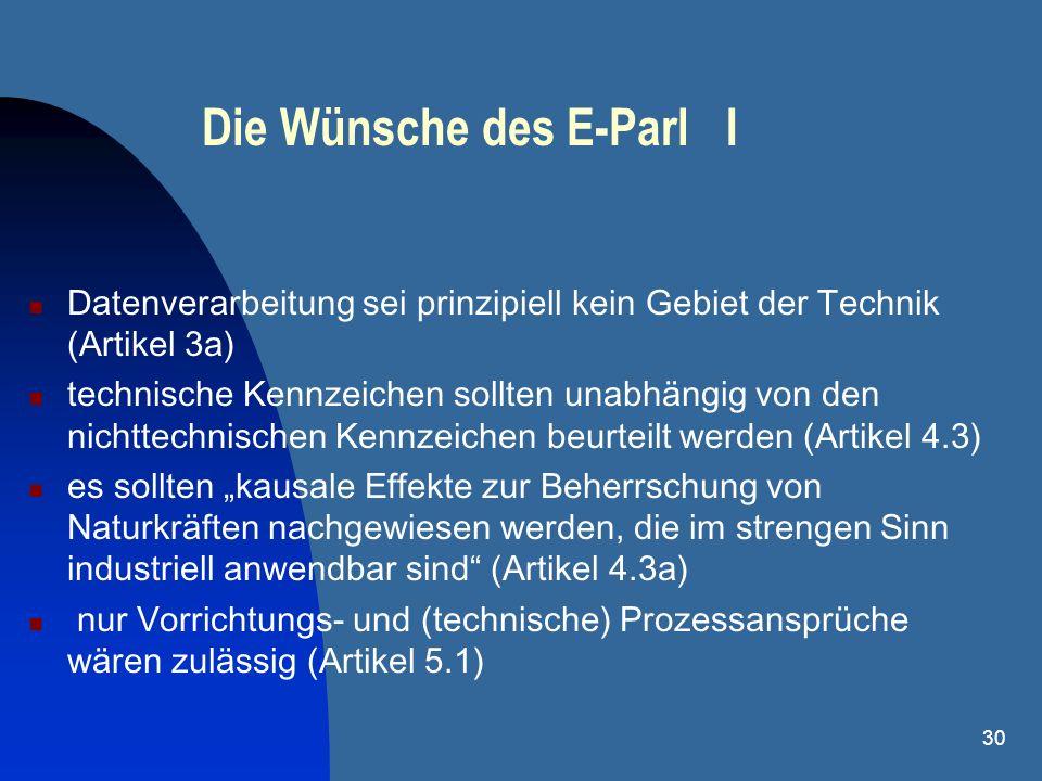 30 Die Wünsche des E-Parl I Datenverarbeitung sei prinzipiell kein Gebiet der Technik (Artikel 3a) technische Kennzeichen sollten unabhängig von den n