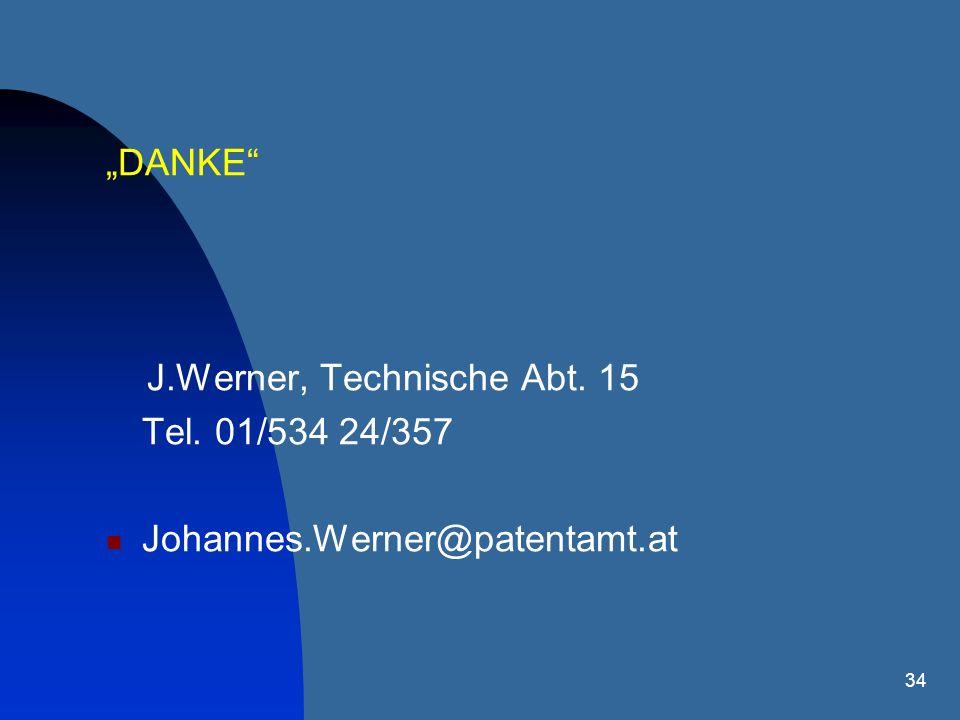 34 DANKE J.Werner, Technische Abt. 15 Tel. 01/534 24/357 Johannes.Werner@patentamt.at