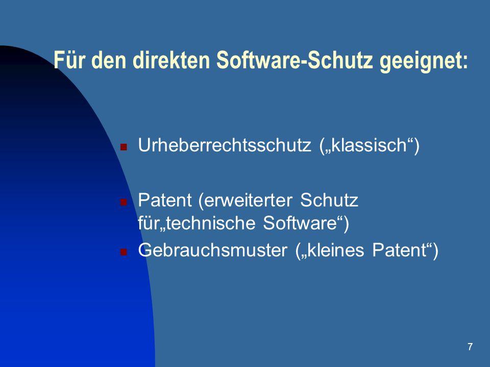 7 Für den direkten Software-Schutz geeignet: Urheberrechtsschutz (klassisch) Patent (erweiterter Schutz fürtechnische Software) Gebrauchsmuster (klein
