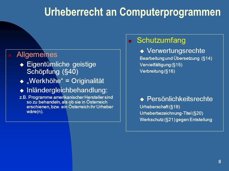 8 Urheberrecht an Computerprogrammen Allgemeines Eigentümliche geistige Schöpfung (§40) Werkhöhe = Originalität Inländergleichbehandlung: z.B. Program