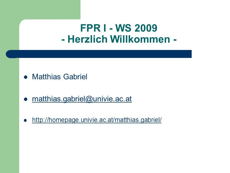 FPR I - WS 2009 - Herzlich Willkommen - Matthias Gabriel matthias.gabriel@univie.ac.at http://homepage.univie.ac.at/matthias.gabriel/