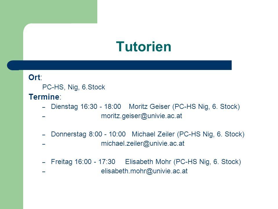 Tutorien Ort: PC-HS, Nig, 6.Stock Termine: – Dienstag 16:30 - 18:00 Moritz Geiser (PC-HS Nig, 6.