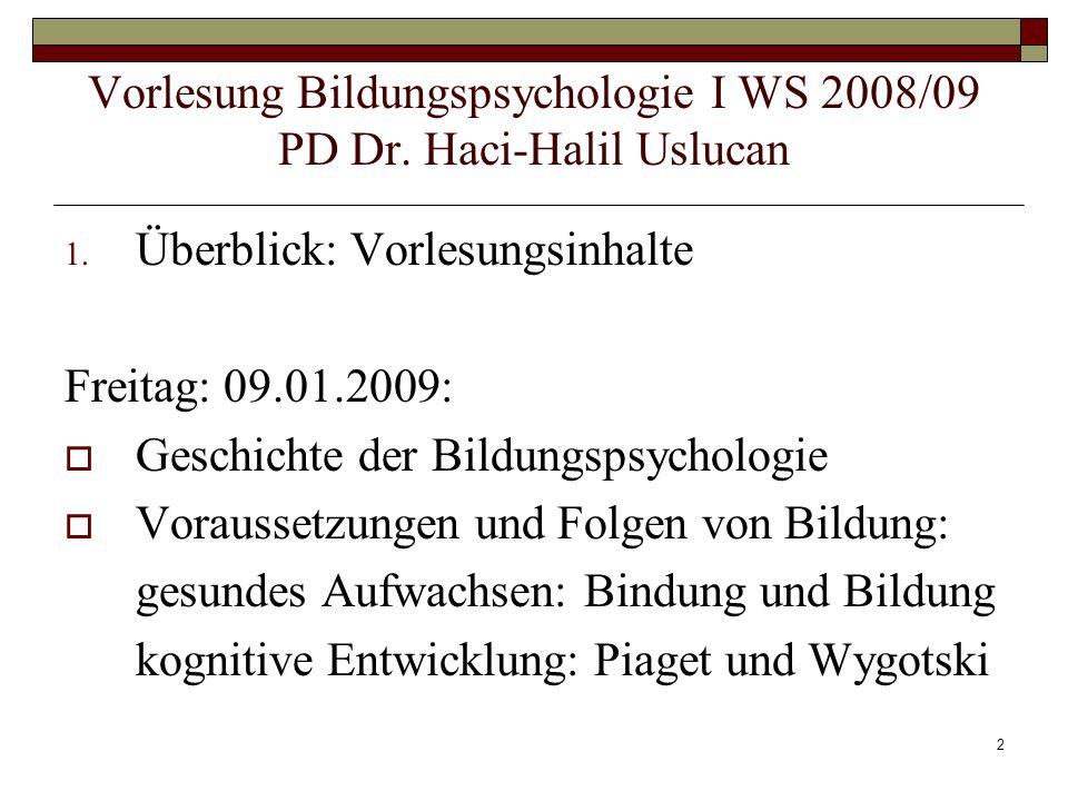 2 1. Überblick: Vorlesungsinhalte Freitag: 09.01.2009: Geschichte der Bildungspsychologie Voraussetzungen und Folgen von Bildung: gesundes Aufwachsen: