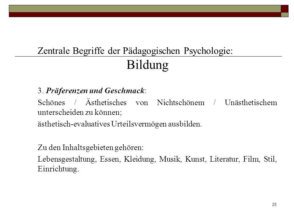 25 Zentrale Begriffe der Pädagogischen Psychologie: Bildung 3. Präferenzen und Geschmack: Schönes / Ästhetisches von Nichtschönem / Unästhetischem unt