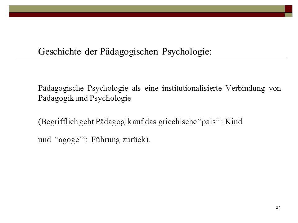 27 Geschichte der Pädagogischen Psychologie: Pädagogische Psychologie als eine institutionalisierte Verbindung von Pädagogik und Psychologie (Begriffl