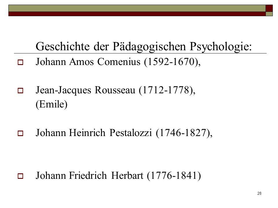 28 Geschichte der Pädagogischen Psychologie: Johann Amos Comenius (1592-1670), Jean-Jacques Rousseau (1712-1778), (Emile) Johann Heinrich Pestalozzi (