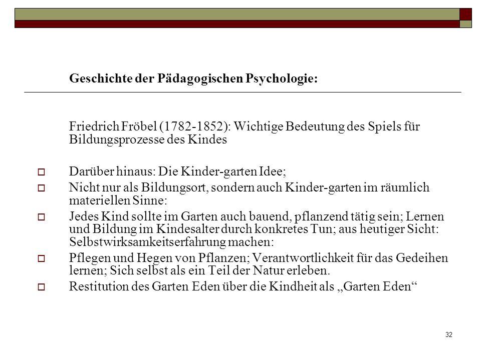 32 Geschichte der Pädagogischen Psychologie: Friedrich Fröbel (1782-1852): Wichtige Bedeutung des Spiels für Bildungsprozesse des Kindes Darüber hinau