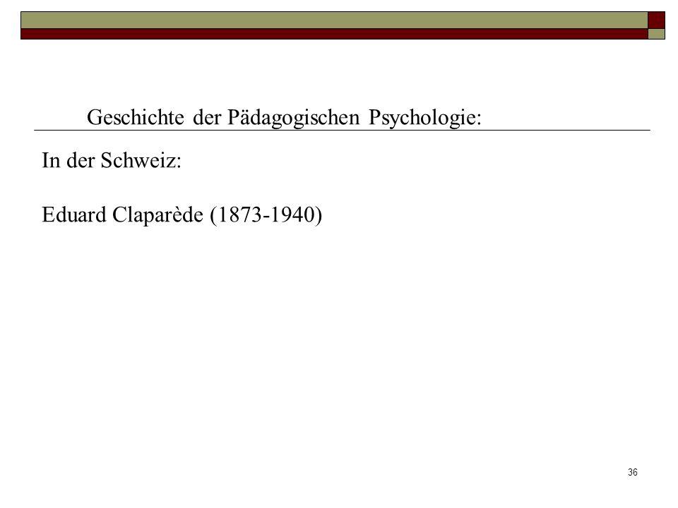 36 Geschichte der Pädagogischen Psychologie: In der Schweiz: Eduard Claparède (1873-1940)