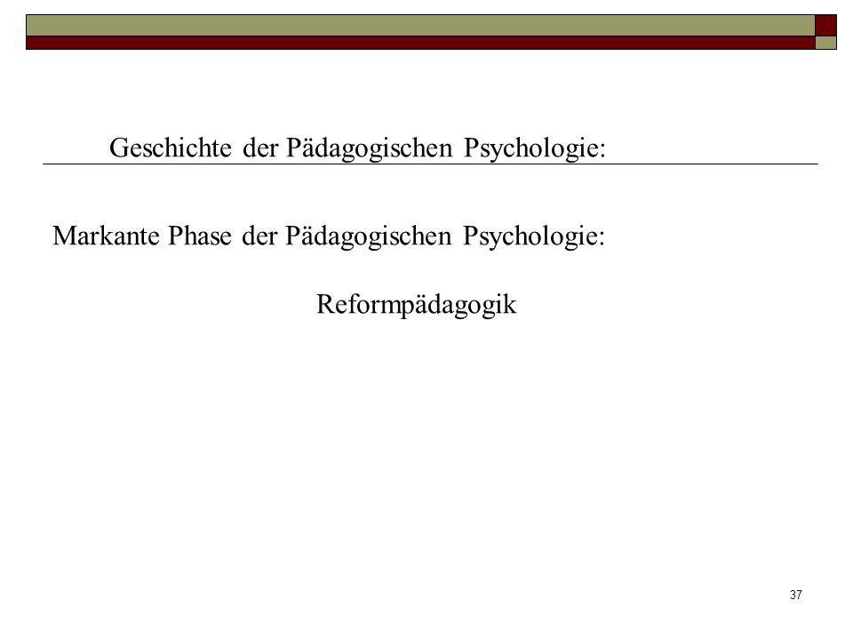 37 Geschichte der Pädagogischen Psychologie: Markante Phase der Pädagogischen Psychologie: Reformpädagogik