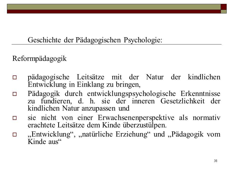38 Geschichte der Pädagogischen Psychologie: Reformpädagogik pädagogische Leitsätze mit der Natur der kindlichen Entwicklung in Einklang zu bringen, P