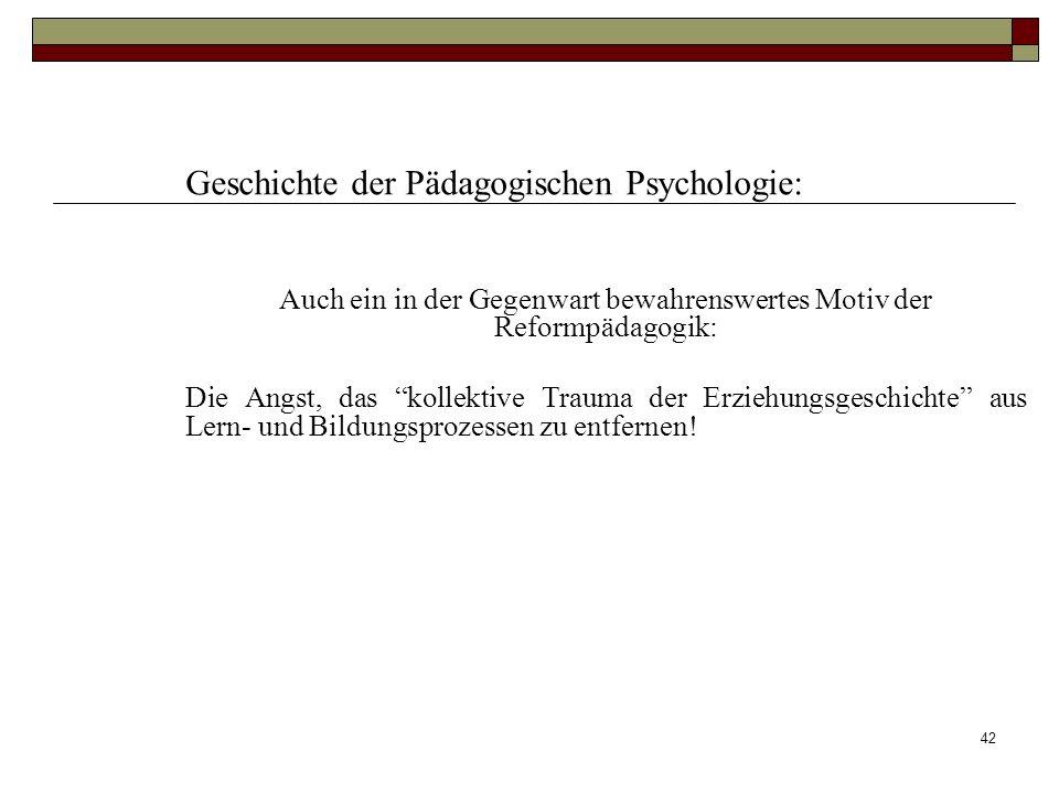 42 Geschichte der Pädagogischen Psychologie: Auch ein in der Gegenwart bewahrenswertes Motiv der Reformpädagogik: Die Angst, das kollektive Trauma der