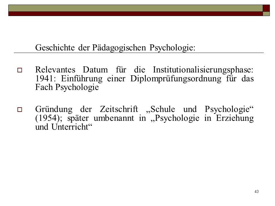 43 Geschichte der Pädagogischen Psychologie: Relevantes Datum für die Institutionalisierungsphase: 1941: Einführung einer Diplomprüfungsordnung für da