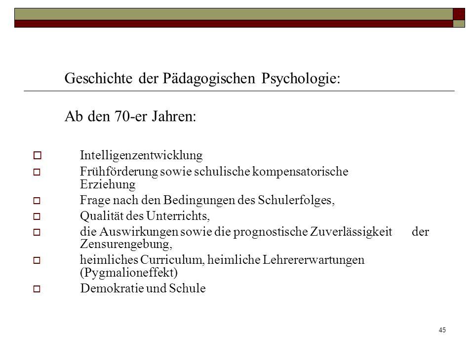 45 Geschichte der Pädagogischen Psychologie: Ab den 70-er Jahren: Intelligenzentwicklung Frühförderung sowie schulische kompensatorische Erziehung Fra