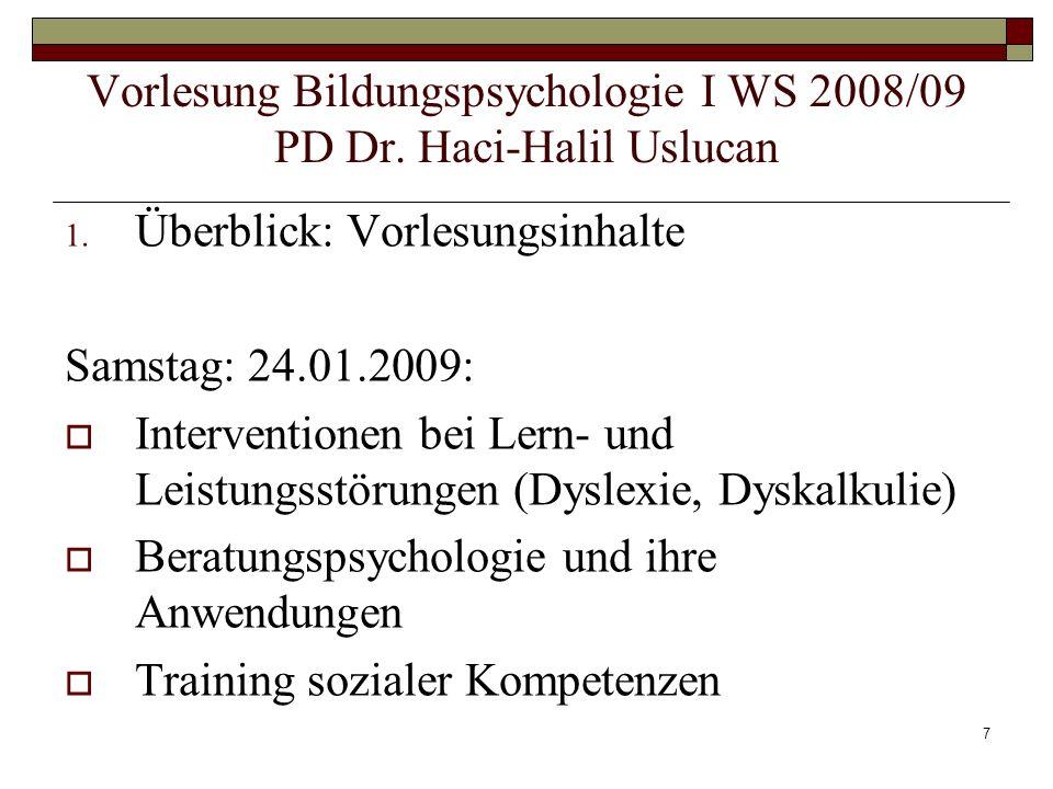 7 1. Überblick: Vorlesungsinhalte Samstag: 24.01.2009: Interventionen bei Lern- und Leistungsstörungen (Dyslexie, Dyskalkulie) Beratungspsychologie un