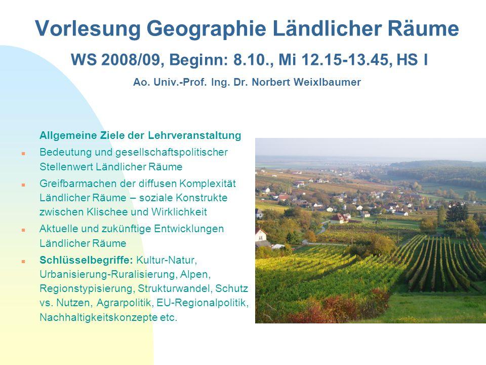 Vorlesung Geographie Ländlicher Räume WS 2008/09, Beginn: 8.10., Mi 12.15-13.45, HS I Ao. Univ.-Prof. Ing. Dr. Norbert Weixlbaumer Allgemeine Ziele de