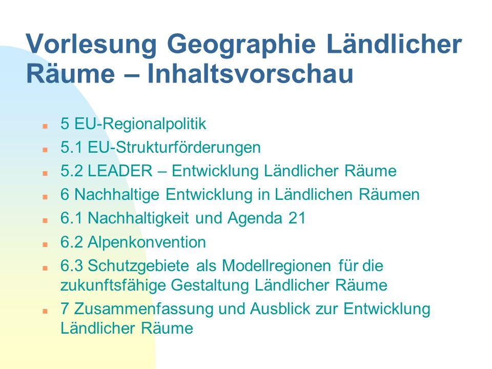 Vorlesung Geographie Ländlicher Räume – Inhaltsvorschau n 5 EU-Regionalpolitik n 5.1 EU-Strukturförderungen n 5.2 LEADER – Entwicklung Ländlicher Räum