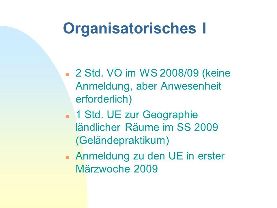 Organisatorisches I n 2 Std. VO im WS 2008/09 (keine Anmeldung, aber Anwesenheit erforderlich) n 1 Std. UE zur Geographie ländlicher Räume im SS 2009