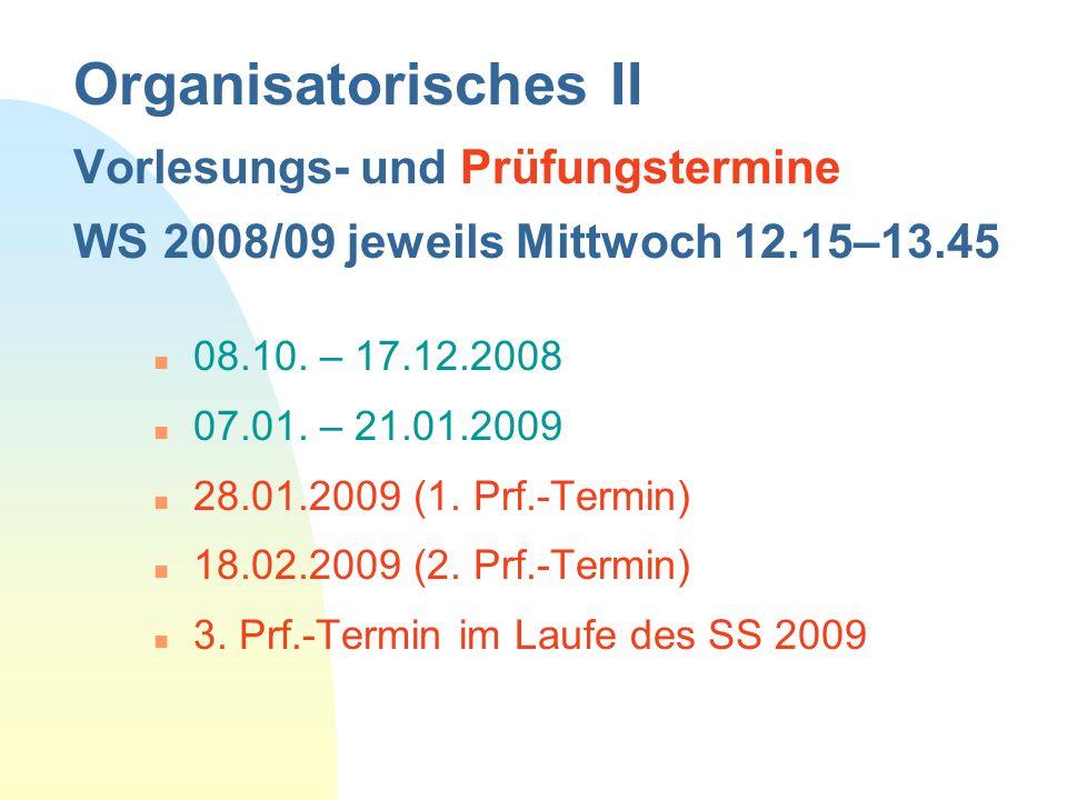 Organisatorisches II Vorlesungs- und Prüfungstermine WS 2008/09 jeweils Mittwoch 12.15–13.45 n 08.10. – 17.12.2008 n 07.01. – 21.01.2009 n 28.01.2009