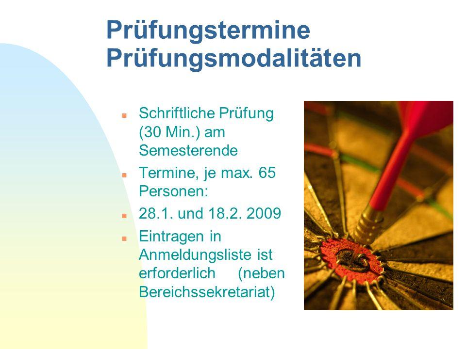 Prüfungstermine Prüfungsmodalitäten n Schriftliche Prüfung (30 Min.) am Semesterende n Termine, je max. 65 Personen: n 28.1. und 18.2. 2009 n Eintrage