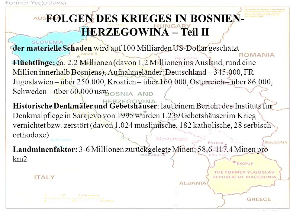 FOLGEN DES KRIEGES IN BOSNIEN- HERZEGOWINA – Teil II der materielle Schaden wird auf 100 Milliarden US-Dollar geschätzt Flüchtlinge: ca. 2,2 Millionen