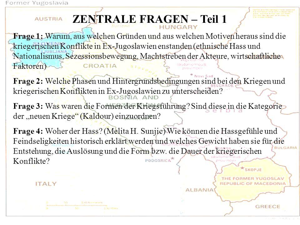 ZENTRALE FRAGEN – Teil 1 Frage 1: Warum, aus welchen Gründen und aus welchen Motiven heraus sind die kriegerischen Konflikte in Ex-Jugoslawien enstand