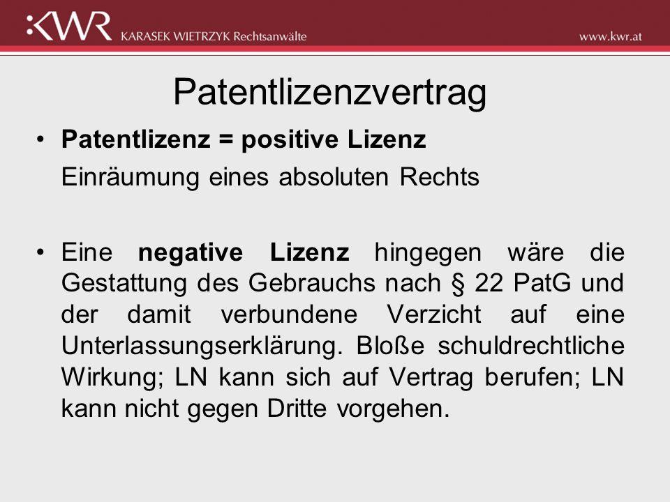 Patentlizenzvertrag Patentlizenz = positive Lizenz Einräumung eines absoluten Rechts Eine negative Lizenz hingegen wäre die Gestattung des Gebrauchs n