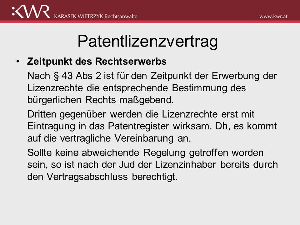 Patentlizenzvertrag Zeitpunkt des Rechtserwerbs Nach § 43 Abs 2 ist für den Zeitpunkt der Erwerbung der Lizenzrechte die entsprechende Bestimmung des