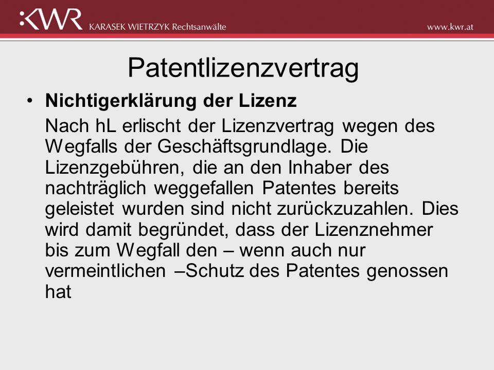 Patentlizenzvertrag Nichtigerklärung der Lizenz Nach hL erlischt der Lizenzvertrag wegen des Wegfalls der Geschäftsgrundlage. Die Lizenzgebühren, die