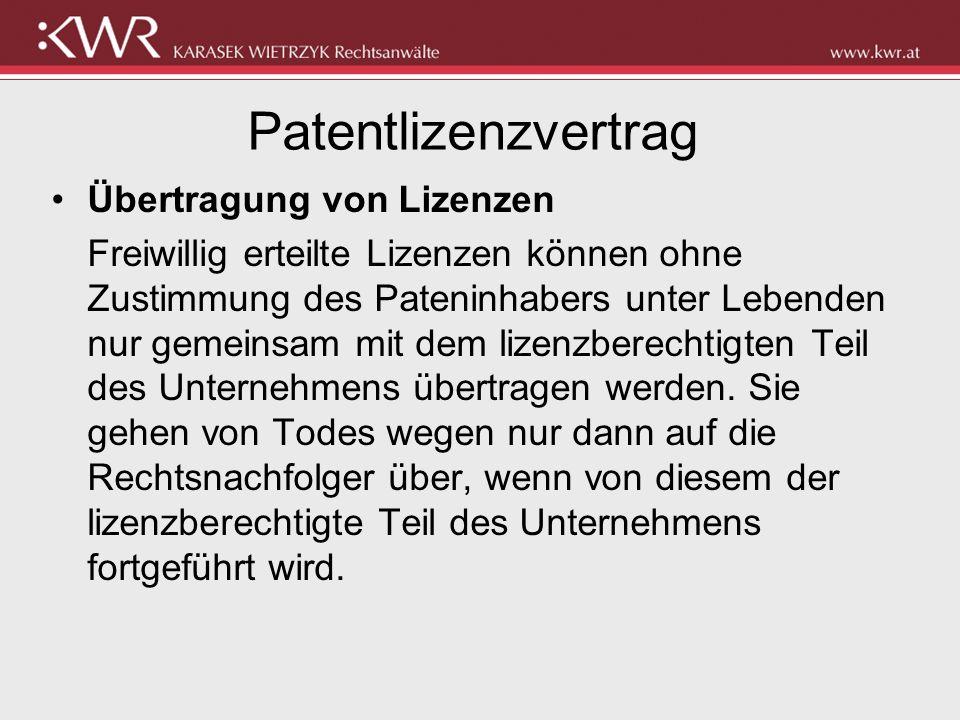 Patentlizenzvertrag Übertragung von Lizenzen Freiwillig erteilte Lizenzen können ohne Zustimmung des Pateninhabers unter Lebenden nur gemeinsam mit de