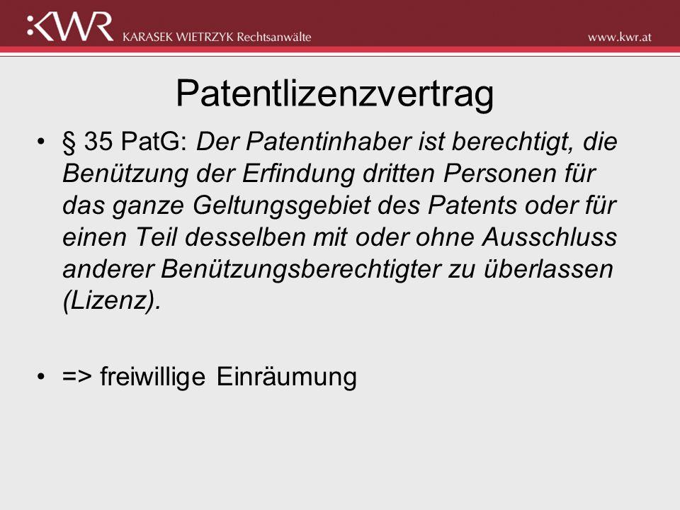 Patentlizenzvertrag § 35 PatG: Der Patentinhaber ist berechtigt, die Benützung der Erfindung dritten Personen für das ganze Geltungsgebiet des Patents