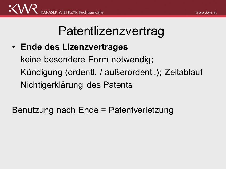 Patentlizenzvertrag Ende des Lizenzvertrages keine besondere Form notwendig; Kündigung (ordentl. / außerordentl.); Zeitablauf Nichtigerklärung des Pat