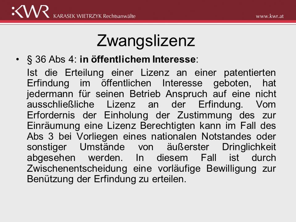 Zwangslizenz § 36 Abs 4: in öffentlichem Interesse: Ist die Erteilung einer Lizenz an einer patentierten Erfindung im öffentlichen Interesse geboten,