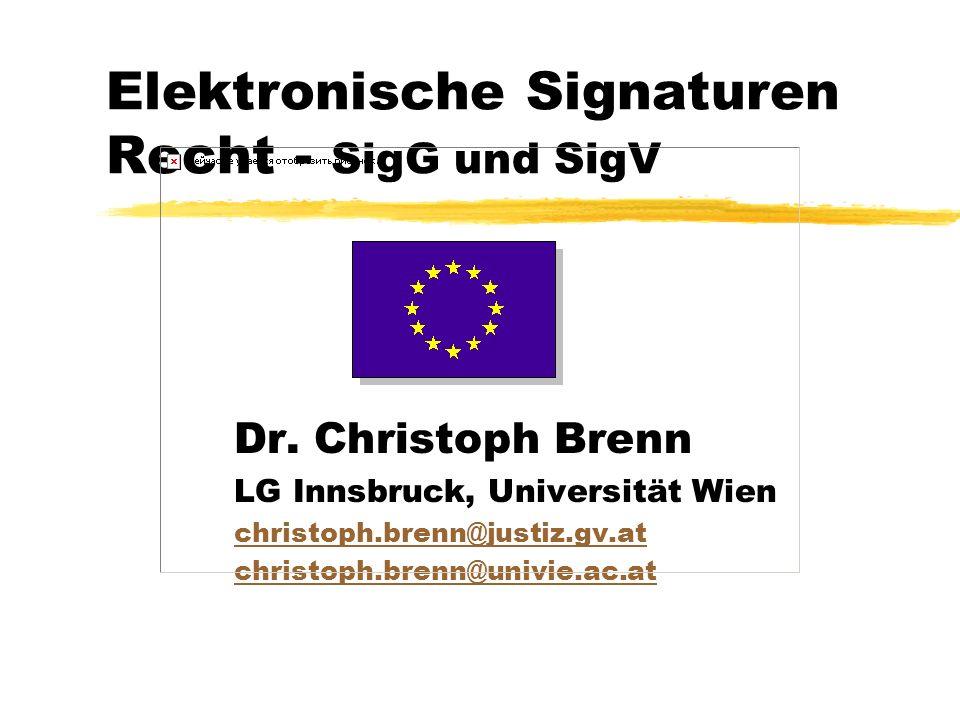 Elektronische Signaturen Recht - SigG und SigV Dr. Christoph Brenn LG Innsbruck, Universität Wien christoph.brenn@justiz.gv.at christoph.brenn@univie.