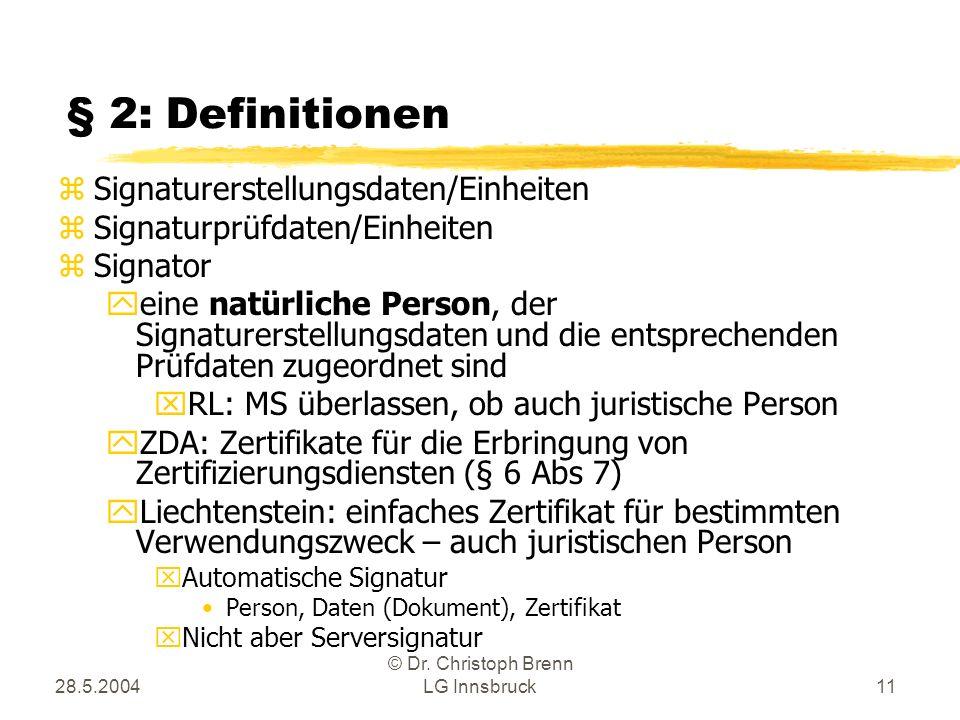 28.5.2004 © Dr. Christoph Brenn LG Innsbruck11 § 2: Definitionen zSignaturerstellungsdaten/Einheiten zSignaturprüfdaten/Einheiten zSignator yeine natü