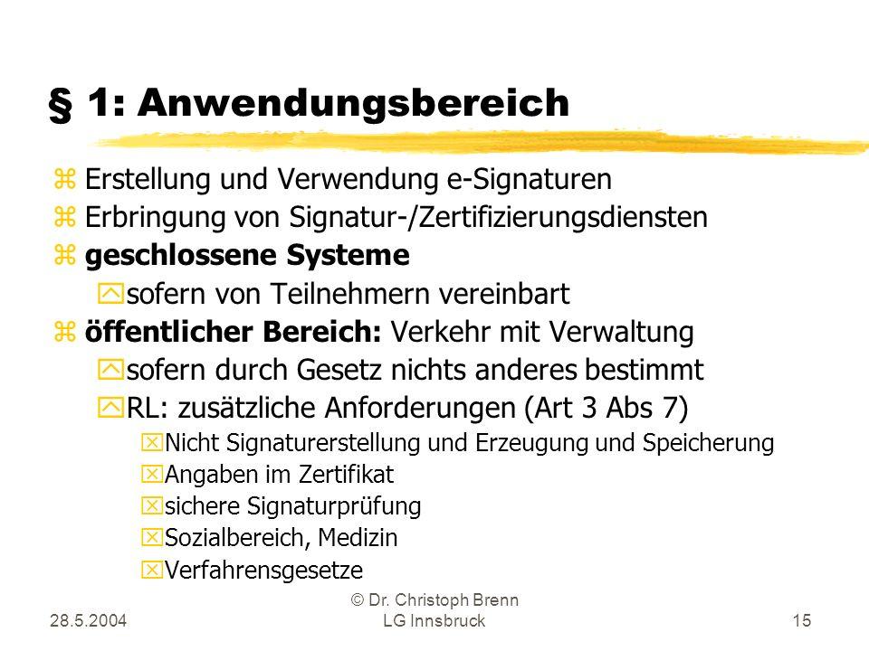 28.5.2004 © Dr. Christoph Brenn LG Innsbruck15 § 1: Anwendungsbereich zErstellung und Verwendung e-Signaturen zErbringung von Signatur-/Zertifizierung