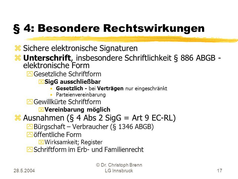 28.5.2004 © Dr. Christoph Brenn LG Innsbruck17 § 4: Besondere Rechtswirkungen zSichere elektronische Signaturen zUnterschrift, insbesondere Schriftlic