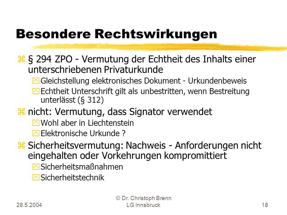 28.5.2004 © Dr. Christoph Brenn LG Innsbruck18 Besondere Rechtswirkungen z§ 294 ZPO - Vermutung der Echtheit des Inhalts einer unterschriebenen Privat