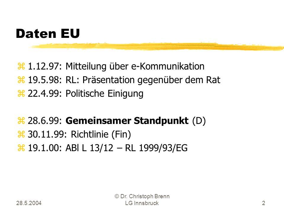 28.5.2004 © Dr. Christoph Brenn LG Innsbruck2 Daten EU z1.12.97: Mitteilung über e-Kommunikation z19.5.98: RL: Präsentation gegenüber dem Rat z22.4.99