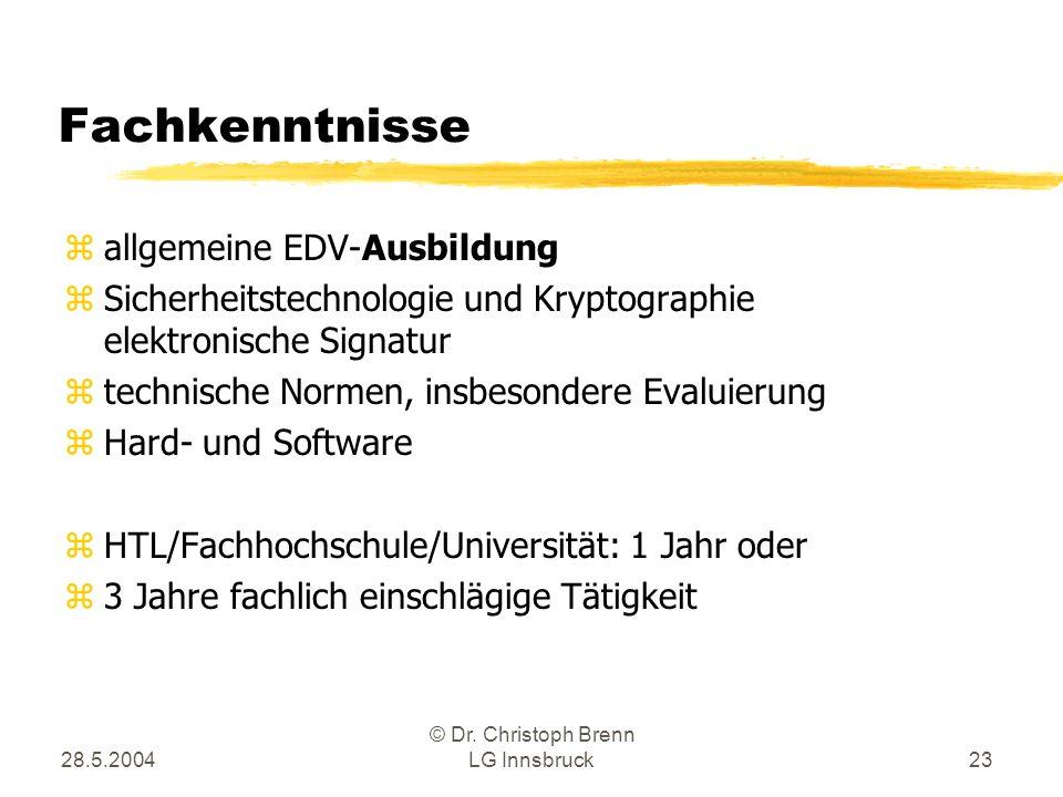 28.5.2004 © Dr. Christoph Brenn LG Innsbruck23 Fachkenntnisse zallgemeine EDV-Ausbildung zSicherheitstechnologie und Kryptographie elektronische Signa