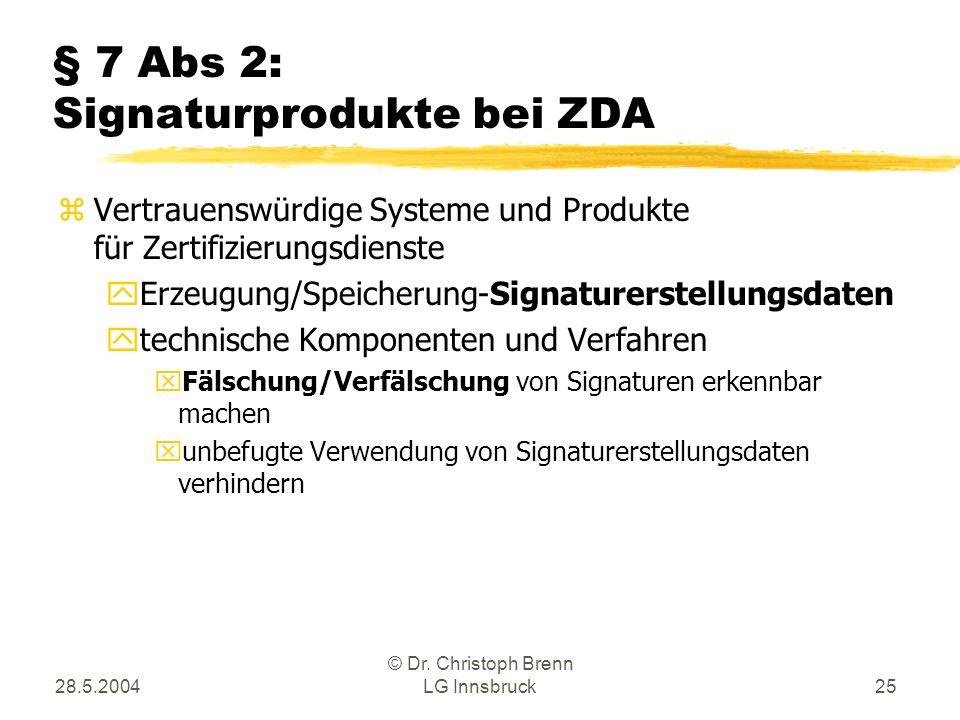28.5.2004 © Dr. Christoph Brenn LG Innsbruck25 § 7 Abs 2: Signaturprodukte bei ZDA zVertrauenswürdige Systeme und Produkte für Zertifizierungsdienste