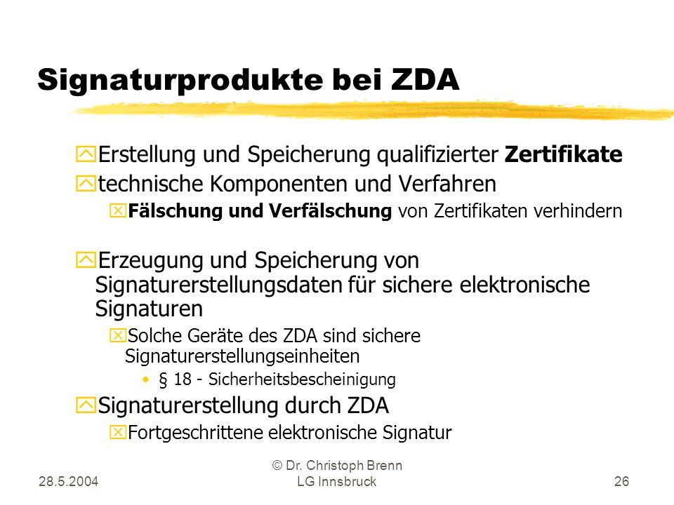 28.5.2004 © Dr. Christoph Brenn LG Innsbruck26 Signaturprodukte bei ZDA yErstellung und Speicherung qualifizierter Zertifikate ytechnische Komponenten