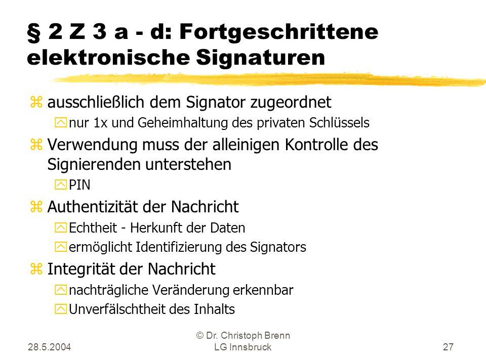 28.5.2004 © Dr. Christoph Brenn LG Innsbruck27 § 2 Z 3 a - d: Fortgeschrittene elektronische Signaturen zausschließlich dem Signator zugeordnet ynur 1