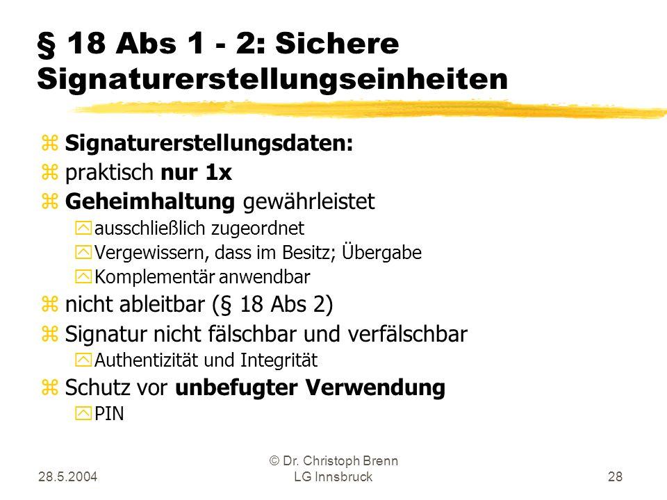 28.5.2004 © Dr. Christoph Brenn LG Innsbruck28 § 18 Abs 1 - 2: Sichere Signaturerstellungseinheiten zSignaturerstellungsdaten: zpraktisch nur 1x zGehe