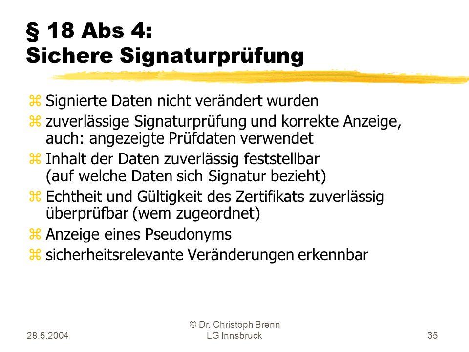 28.5.2004 © Dr. Christoph Brenn LG Innsbruck35 § 18 Abs 4: Sichere Signaturprüfung zSignierte Daten nicht verändert wurden zzuverlässige Signaturprüfu