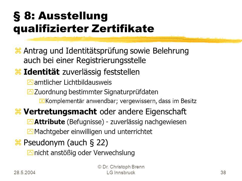 28.5.2004 © Dr. Christoph Brenn LG Innsbruck38 § 8: Ausstellung qualifizierter Zertifikate zAntrag und Identitätsprüfung sowie Belehrung auch bei eine