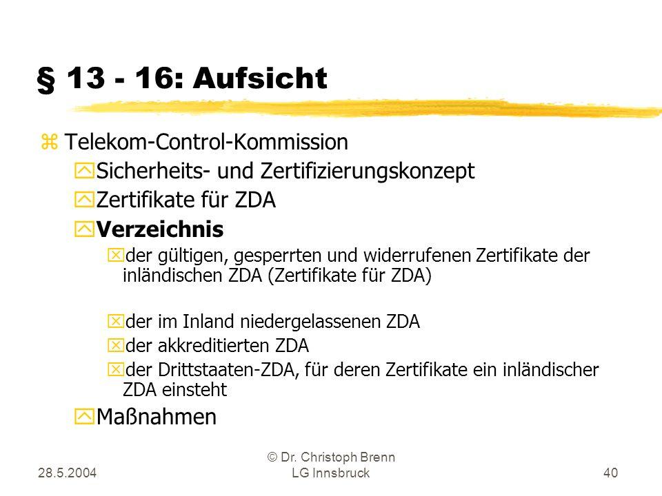 28.5.2004 © Dr. Christoph Brenn LG Innsbruck40 § 13 - 16: Aufsicht zTelekom-Control-Kommission ySicherheits- und Zertifizierungskonzept yZertifikate f