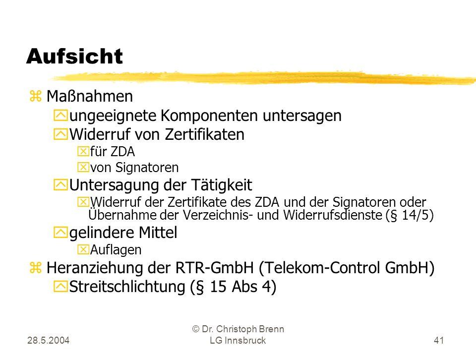 28.5.2004 © Dr. Christoph Brenn LG Innsbruck41 Aufsicht zMaßnahmen yungeeignete Komponenten untersagen yWiderruf von Zertifikaten xfür ZDA xvon Signat
